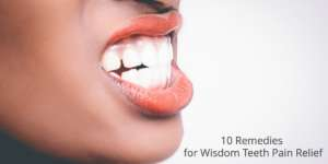 10 Remedies for Wisdom Teeth Pain Relief